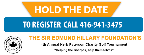 The Sir Edmund Hillary Foundation's | 4th Annual Herb Paterson Charity Golf Tournament | Hold the Date | To Register Call 416-941-3475